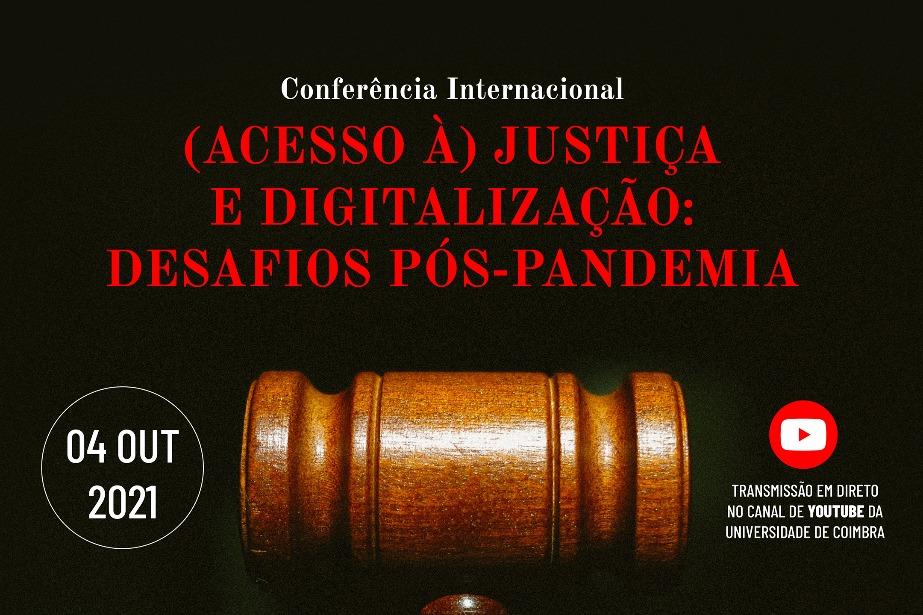 Conferência Internacional (Acesso à) Justiça e Digitalização: Desafios Pós-Pandemia
