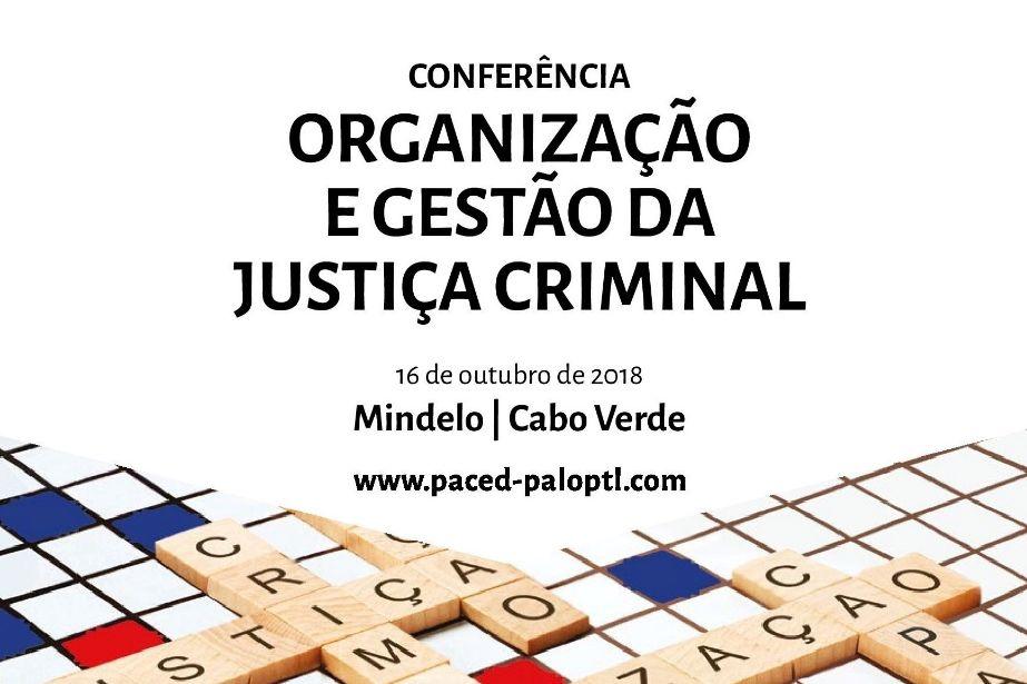 """A justiça funciona melhor se estiver """"arrumada""""? Quais as novas práticas de gestão ao nível da justiça criminal? Conferência internacional promove reflexão sobre estes temas no Mindelo, Cabo Verde."""
